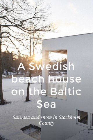 A Swedish beach house on the Baltic Sea Sun, sea and snow in Stockholm County