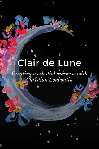 Clair de Lune Creating a celestial universe with Christian Louboutin