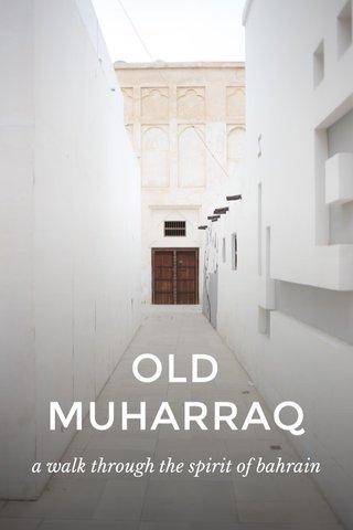 OLD MUHARRAQ a walk through the spirit of bahrain