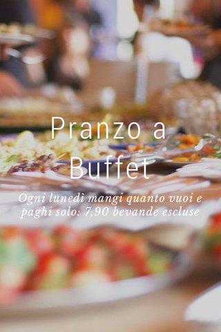 Pranzo a Buffet Ogni lunedì mangi quanto vuoi e paghi solo: 7,90 bevande escluse