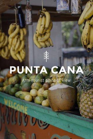 PUNTA CANA Anti-tourist point of view
