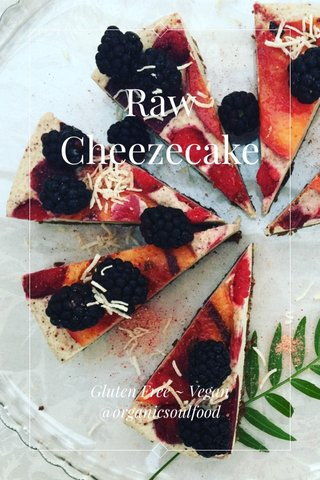 Raw Cheezecake Gluten Free ~ Vegan @organicsoulfood