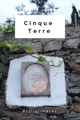 Cinque Terre #cityglimpses