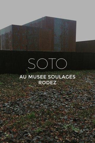 SOTO AU MUSEE SOULAGES RODEZ