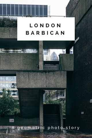 LONDON BARBICAN A geometric photo story