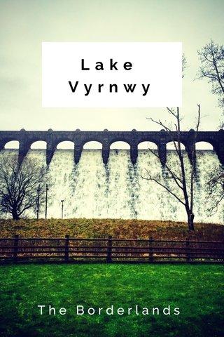 Lake Vyrnwy The Borderlands