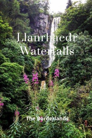 Llanrhaedr Waterfalls The Borderlands