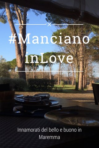 #MancianoinLove Innamorati del bello e buono in Maremma