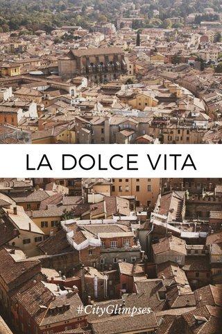 LA DOLCE VITA #CityGlimpses