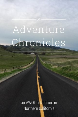 Adventure Chronicles an AWOL adventure in Northern California