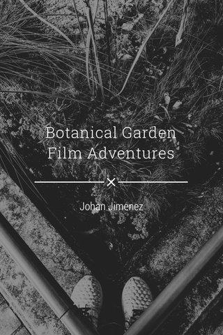 Botanical Garden Film Adventures Johan Jimenez