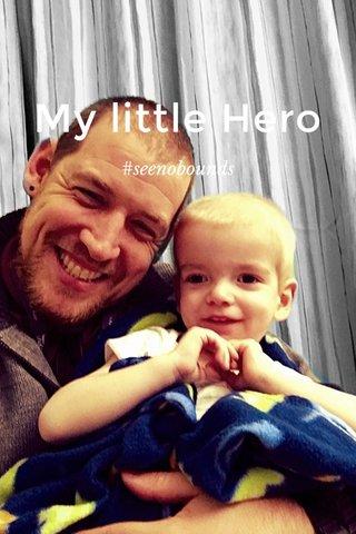 My little Hero #seenobounds