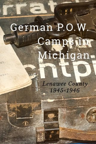 German P.O.W. Camps in Michigan Lenawee County 1945-1946