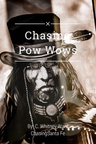Chasing Pow Wows By C. Whitney-Ward ChasingSanta Fe
