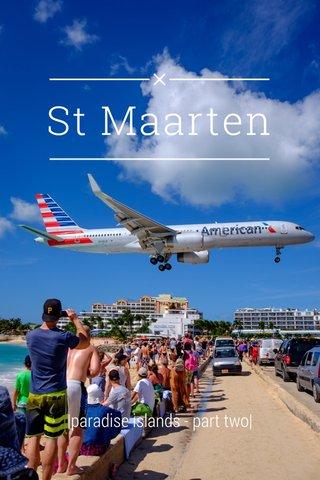 St Maarten |paradise islands - part two|