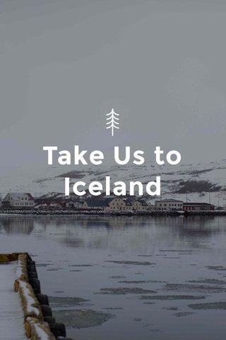 Take Us to Iceland
