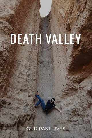 DEATH VALLEY OUR PAST LIVES