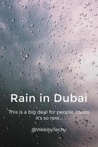 Rain in Dubai This is a big deal for people, cause it's so rare... @WebbyTechy