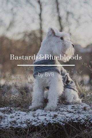 Bastards&Bluebloods by BVB