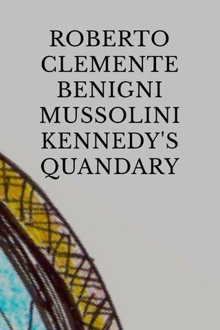 ROBERTO CLEMENTE BENIGNI MUSSOLINI KENNEDY'S QUANDARY