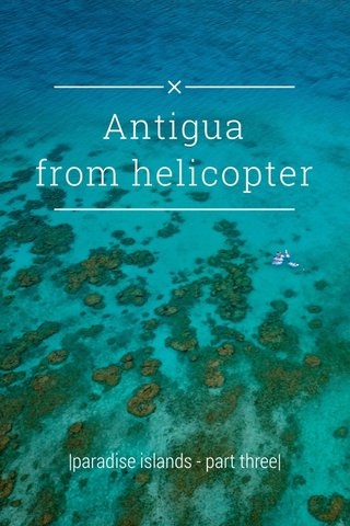 Antigua from helicopter |paradise islands - part three|