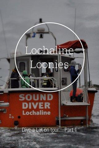 Lochaline Loonies Dive-a-Lot on tour.... Part 1