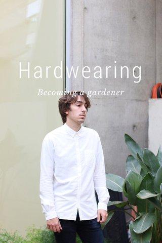Hardwearing Becoming a gardener