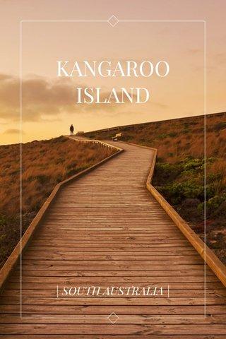 KANGAROO ISLAND | SOUTH AUSTRALIA |
