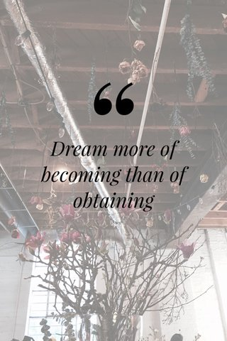 Dream more of becoming than of obtaining