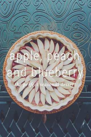 apple, peach and blueberry the perfect seasonal dessert