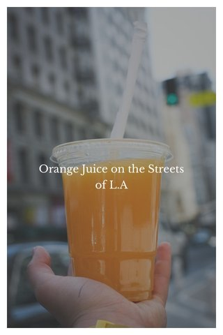 Orange Juice on the Streets of L.A