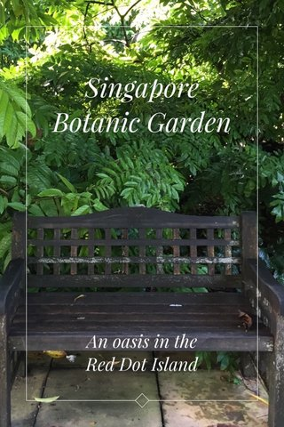 Singapore Botanic Garden An oasis in the Red Dot Island
