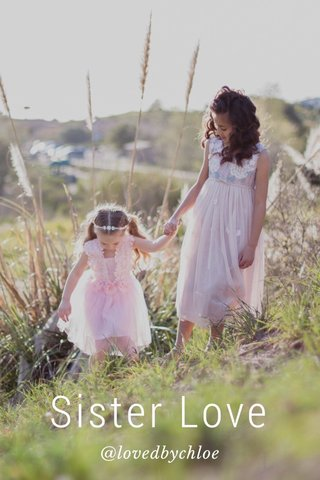 Sister Love @lovedbychloe