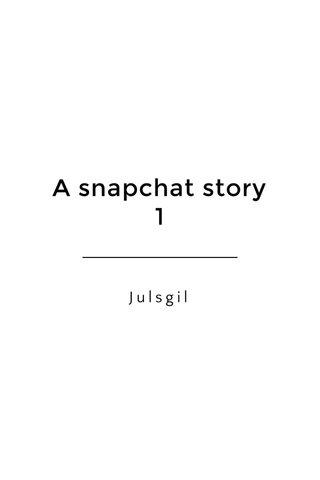 A snapchat story 1 Julsgil