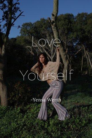 Love Yourself -Yensa Werth