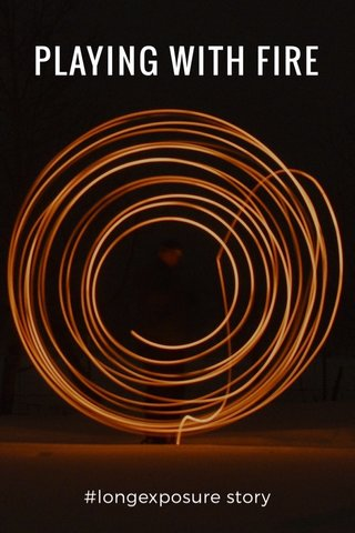 PLAYING WITH FIRE #longexposure story