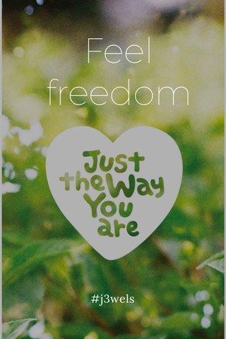 Feel freedom #j3wels