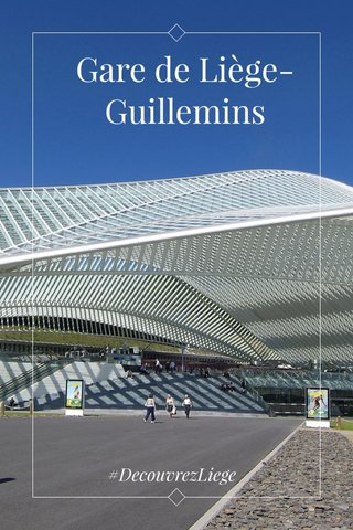 Gare de Liège-Guillemins #DecouvrezLiege