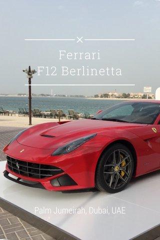 Ferrari F12 Berlinetta Palm Jumeirah, Dubai, UAE
