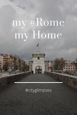 my #Rome my Home #cityglimpses