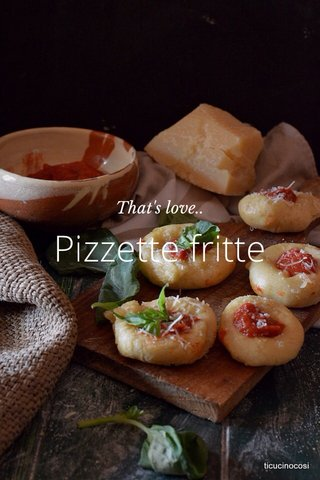 Pizzette fritte That's love..