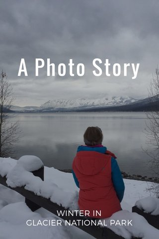 A Photo Story WINTER IN GLACIER NATIONAL PARK
