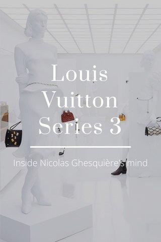 Louis Vuitton Series 3 Inside Nicolas Ghesquière's mind