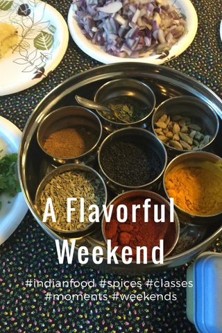 A Flavorful Weekend #indianfood #spices #classes #moments #weekends