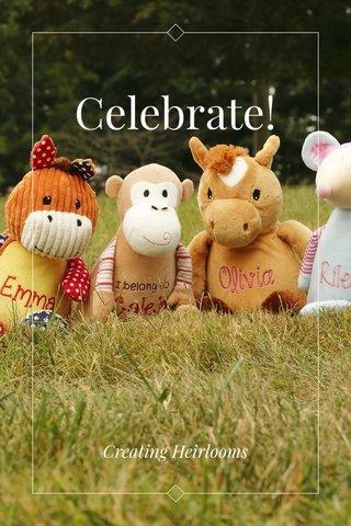 Celebrate! Creating Heirlooms