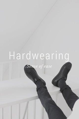 Hardwearing Sense of ease