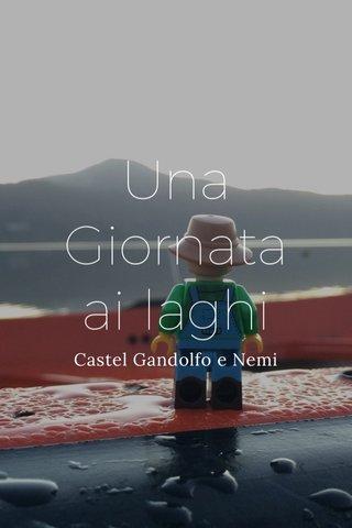 Una Giornata ai laghi Castel Gandolfo e Nemi
