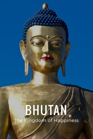 BHUTAN The Kingdom of Happiness