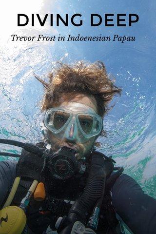 DIVING DEEP Trevor Frost in Indoenesian Papau