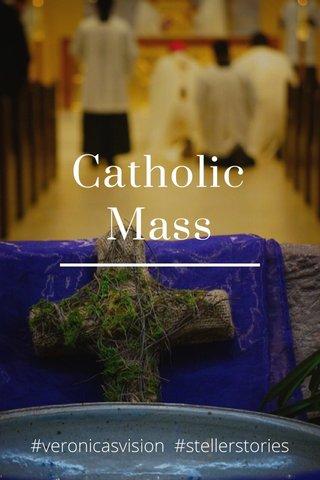 Catholic Mass #veronicasvision #stellerstories